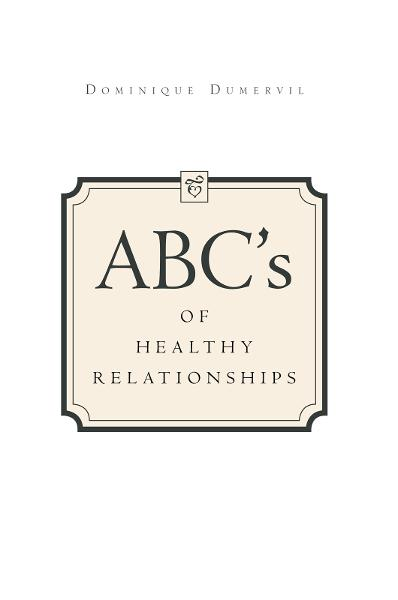 ABCs of Healthy Relationships By: Dominique Dumervil