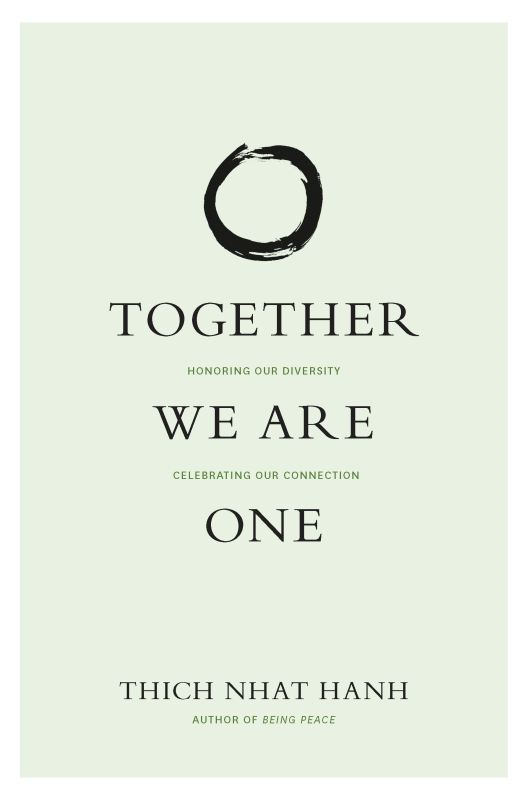 Together We Are One By: Hilda Gutierez Baldoquin,Larry Ward,Sister Chan Khong,Thich Nhat Hanh