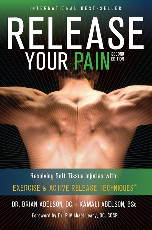 Release Your Pain: 2nd Edition - EBOOK: Resolving Soft Tissue Injuries with Exercise and Active Release Techniques By: Dr. Brian James Abelson DC.,Kamali Thara Abelson BSc.
