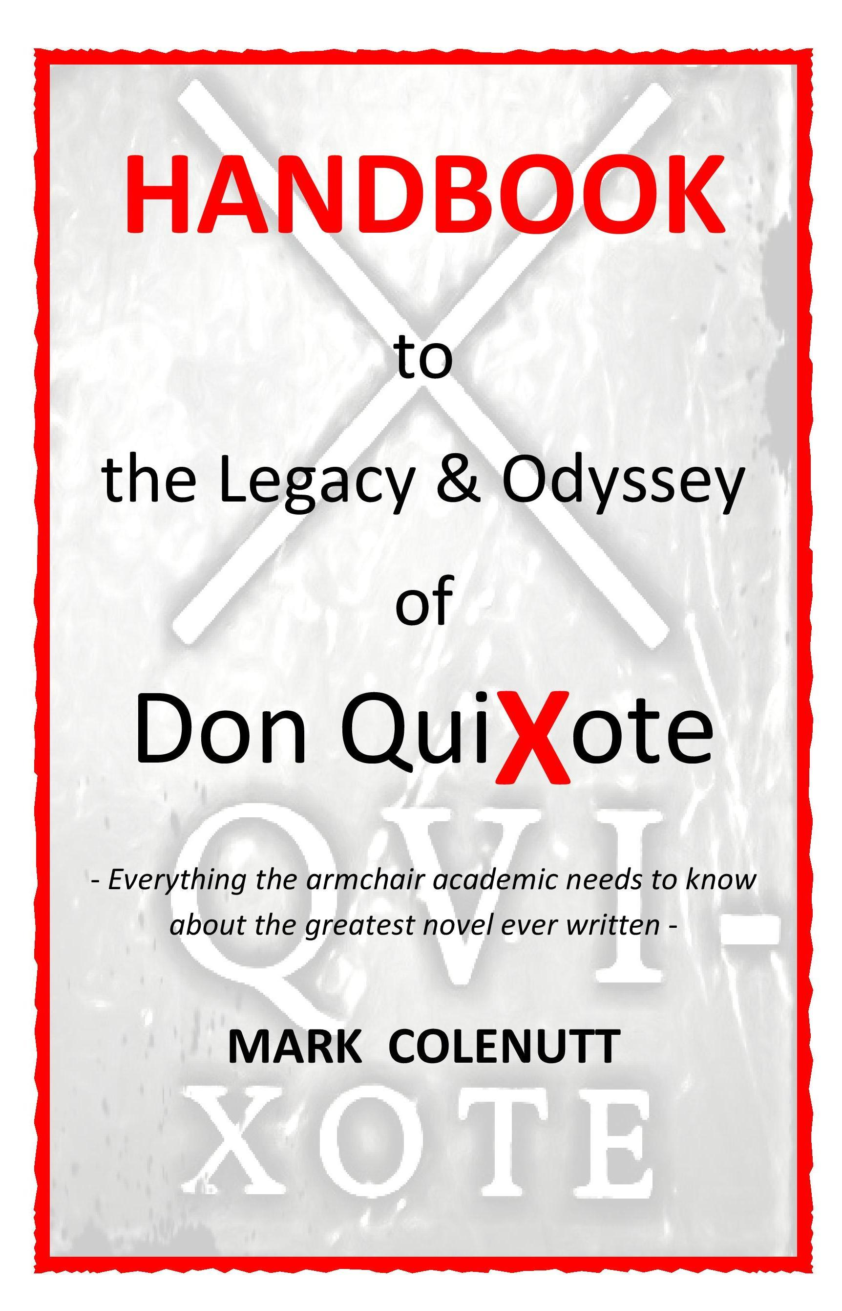 Mark Colenutt - Handbook to the Legacy & Odyssey of Don QuiXote: Everything the armchair academic needs to know about the greatest novel ever written