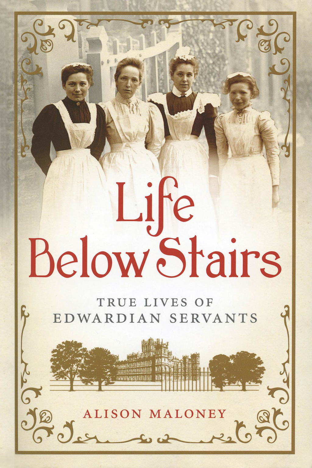 Life Below Stairs By: Alison Maloney
