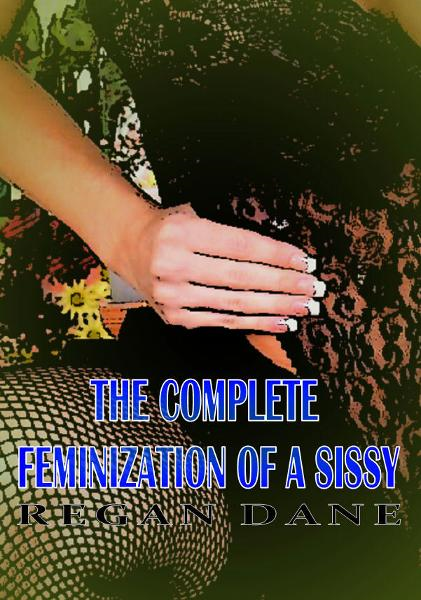 The Complete Feminization Of A Sissy