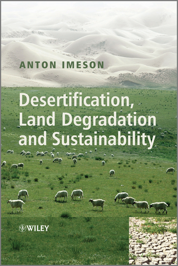 Desertification, Land Degradation and Sustainability By: Anton Imeson