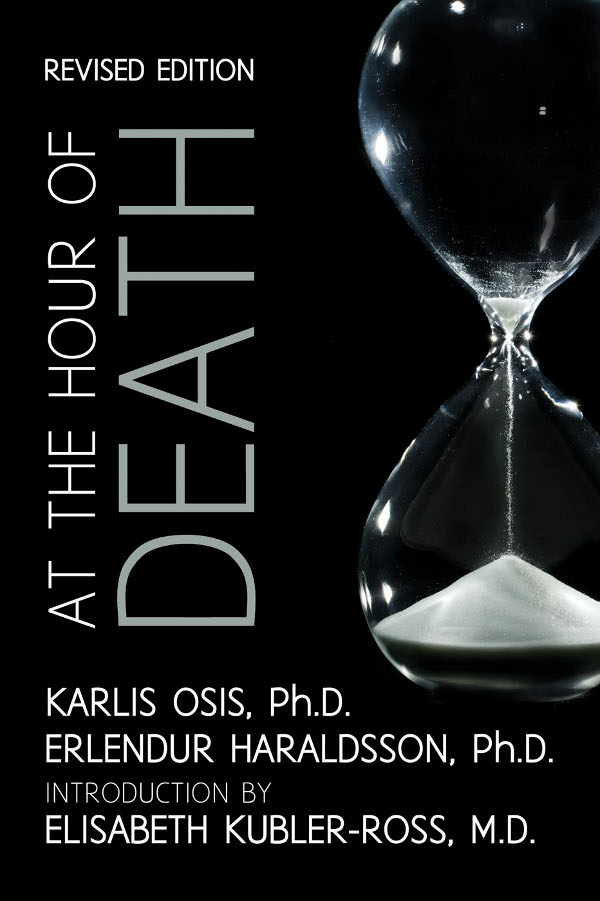 At the Hour of Death: A New Look at Evidence for Life After Death By: Erlendur Haraldsson Ph. D.,Karlis Osis