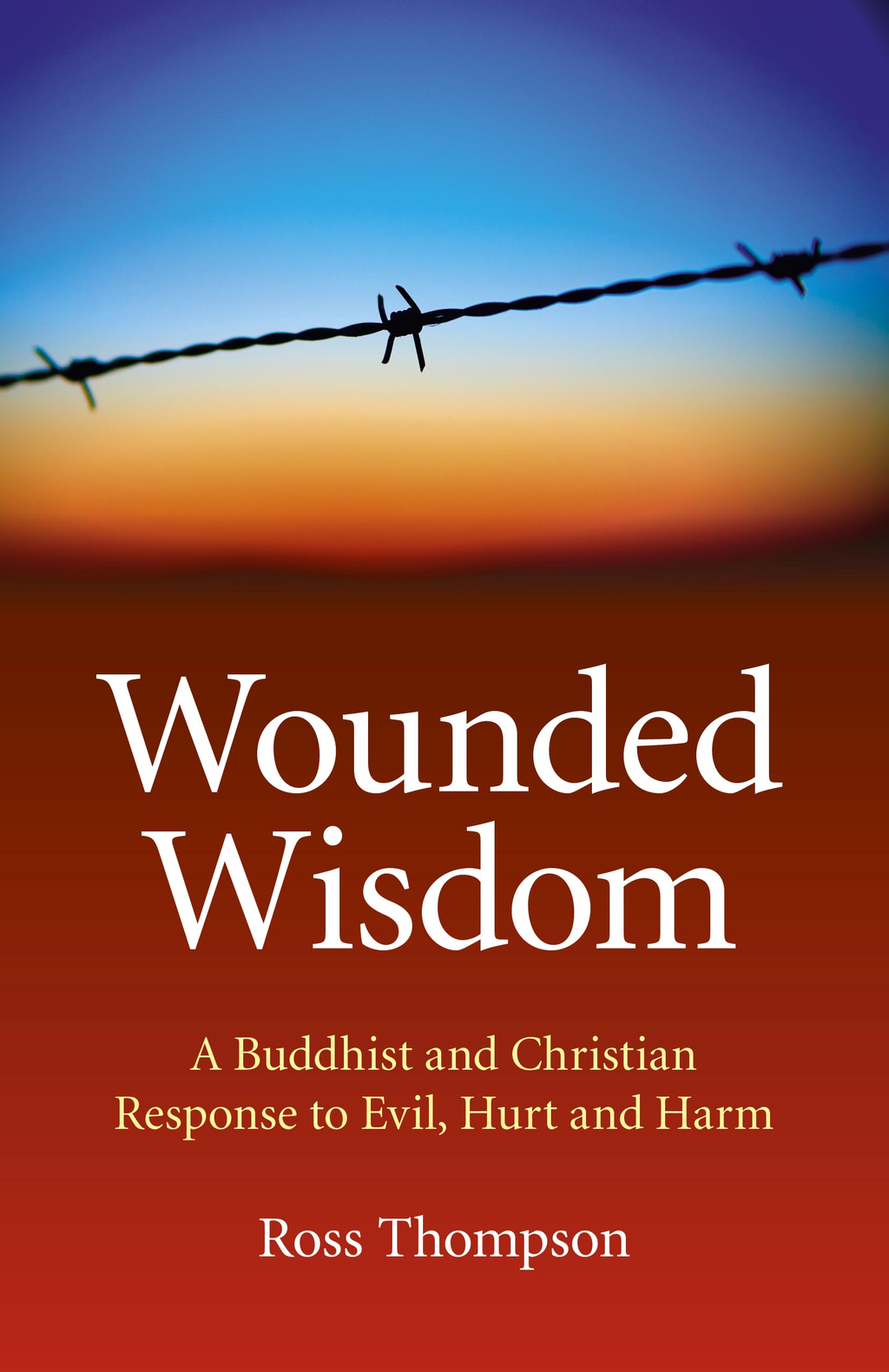 Wounded Wisdom: A Buddhist and Christian Response to Evil, Hurt and Harm