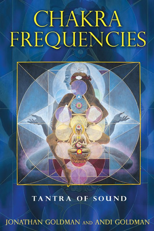 Chakra Frequencies: Tantra of Sound By: Andi Goldman,Jonathan Goldman