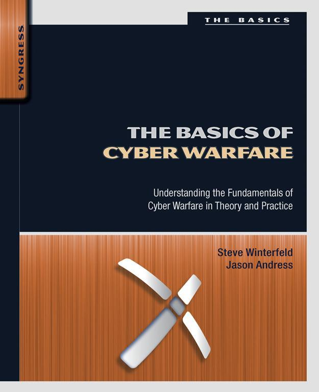 The Basics of Cyber Warfare Understanding the Fundamentals of Cyber Warfare in Theory and Practice