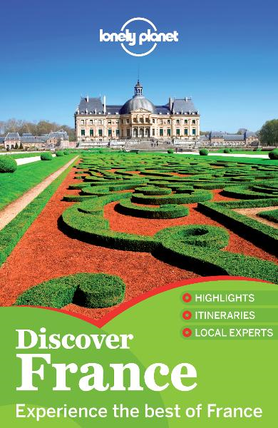 Lonely Planet Discover France By: Alexis Averbuck,Catherine Le Nevez,John A Vlahides,Kerry Christiani,Lonely Planet,Miles Roddis,Nicola Williams,Oliver Berry,Stuart Butler,Tom Masters