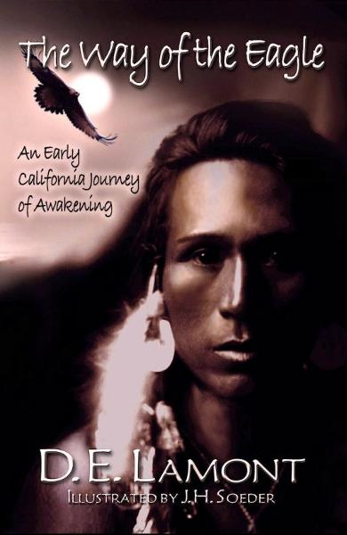 The Way of the Eagle: An Early California Journey of Awakening By: D.E. Lamont