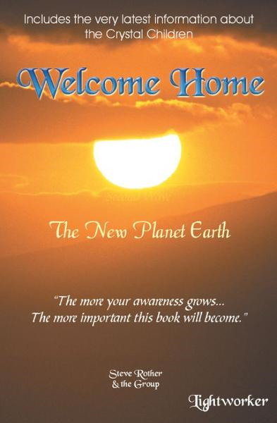 Welcome Home By: Steve Rother
