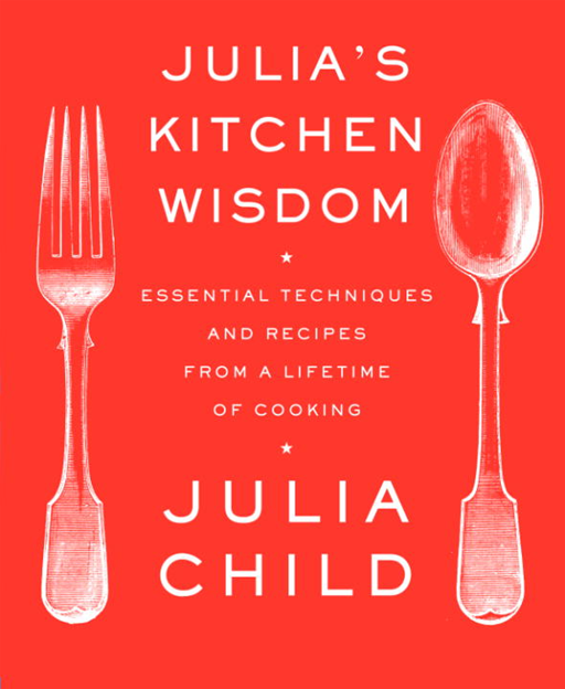 Julia's Kitchen Wisdom By: Julia Child