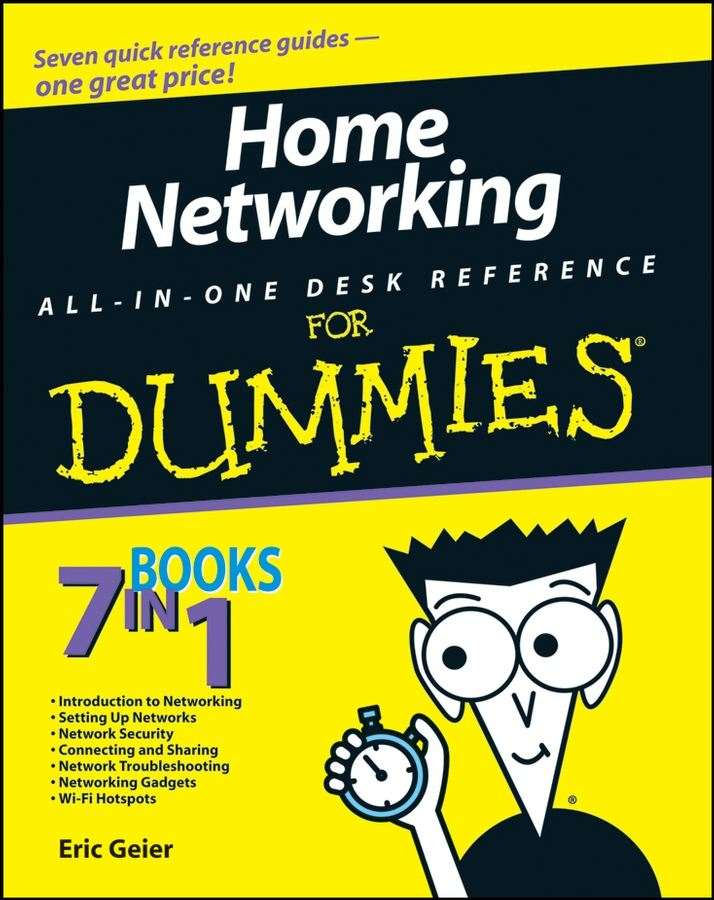 Home Networking All-in-One Desk Reference For Dummies By: Eric Geier