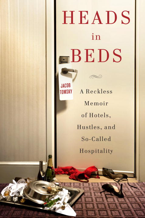 Heads in Beds By: Jacob Tomsky