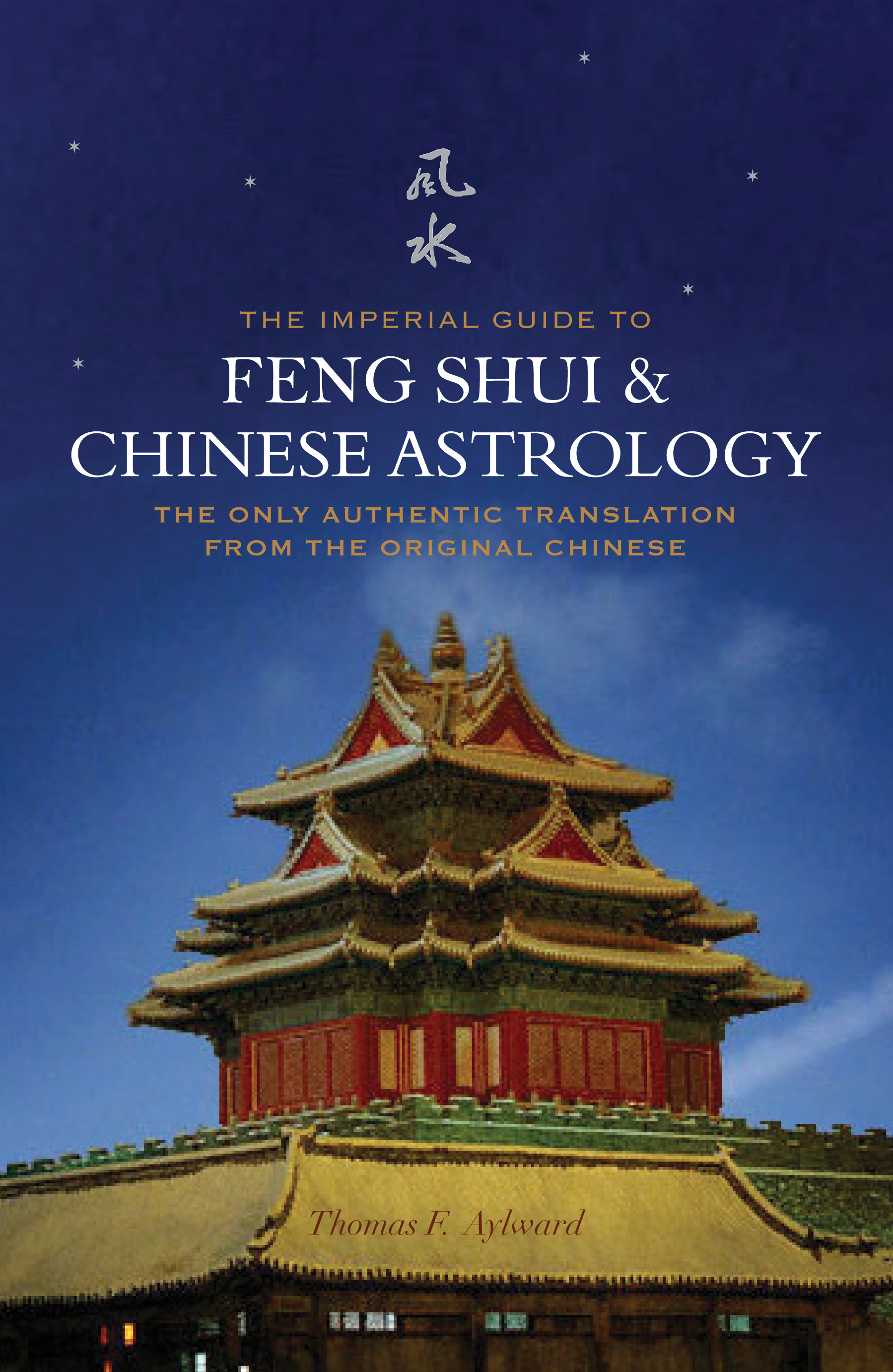 The Imperial Guide to Feng-Shui & Chinese Astrology - The Only Authentic Translation from the Original Chinese