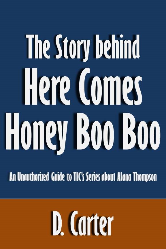 The Story behind Here Comes Honey Boo Boo: An Unauthorized Guide to TLC's Series about Alana Thompson [Article]