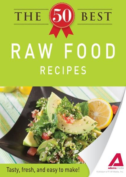 The 50 Best Raw Food Recipes: Tasty, fresh, and easy to make!