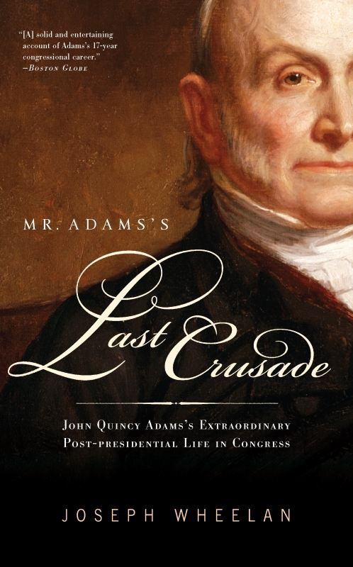 Mr. Adams's Last Crusade By: Joseph Wheelan