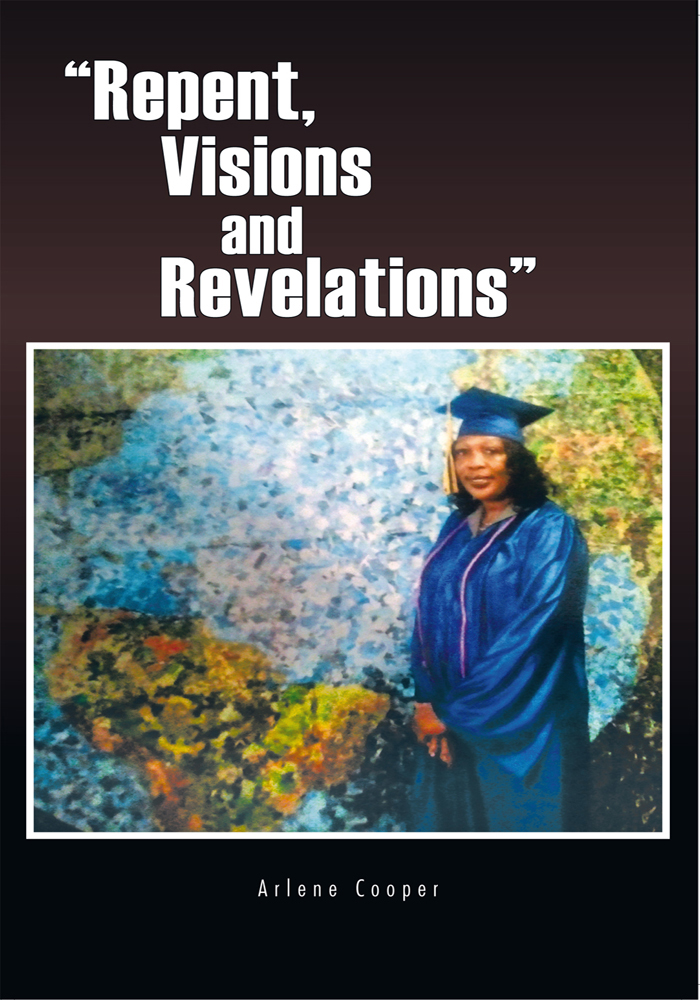 """Repent, Visions and Revelations"" By: Arlene Cooper"