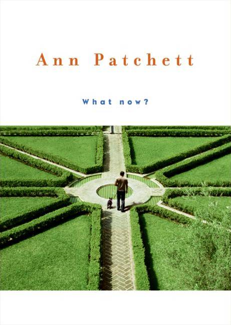 What Now? By: Ann Patchett
