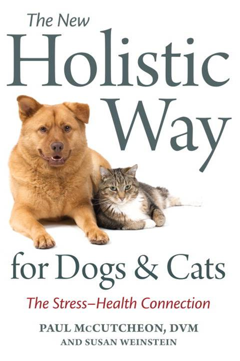 The New Holistic Way for Dogs and Cats By: Paul McCutcheon,Susan Weinstein