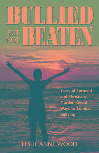 Bullied But Not Beaten: Years of Torment and Threats of Murder Reveal Ways to Combat Bullying