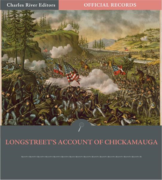 Official Records of the Union and Confederate Armies: General James Longstreets Account of the Chickamauga Campaign