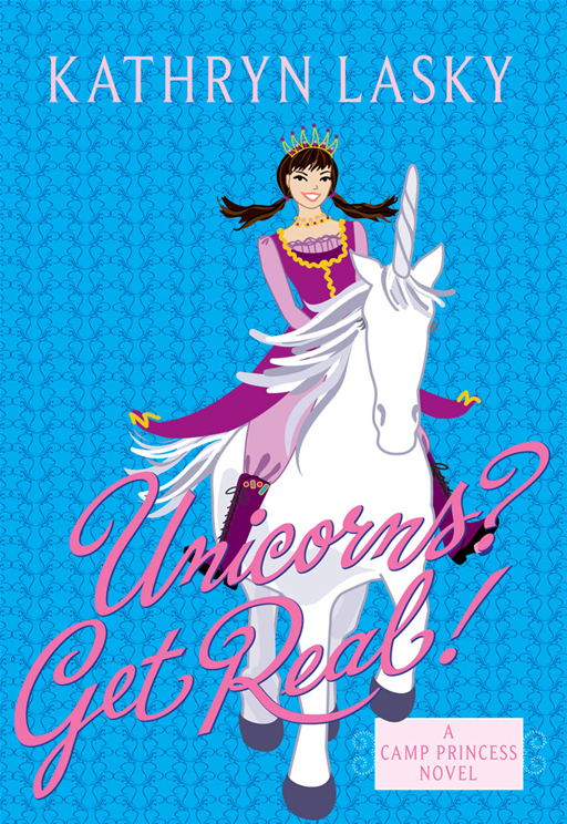 Camp Princess 2: Unicorns? Get Real! By: Kathryn Lasky