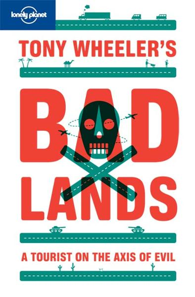 Tony Wheeler's Bad Lands By: Tony Wheeler