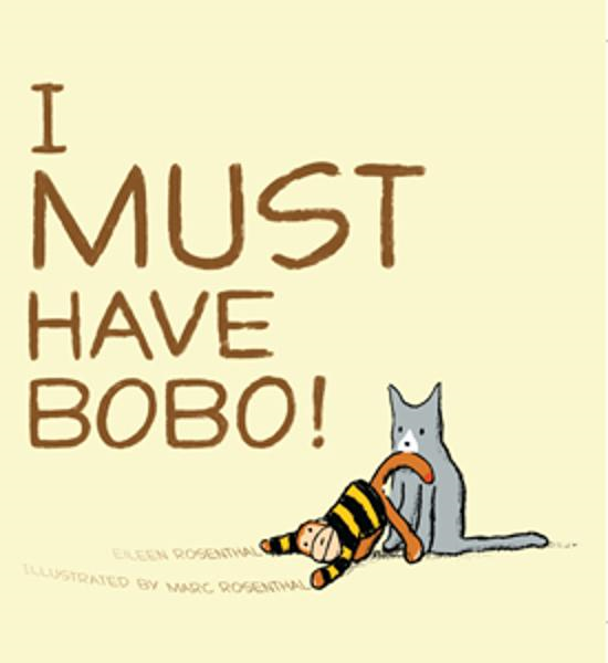 I Must Have Bobo! By: Eileen Rosenthal,Marc Rosenthal
