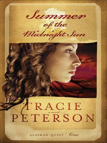 Summer of the Midnight Sun (Alaskan Quest Book #1) By: Tracie Peterson