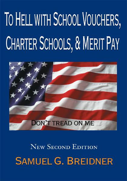 To Hell with School Vouchers, Charter Schools, & Merit Pay By: Samuel Breidner