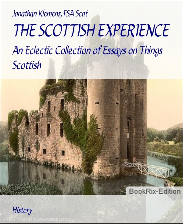 THE SCOTTISH EXPERIENCE: An Eclectic Collection of Essays on Things Scottish