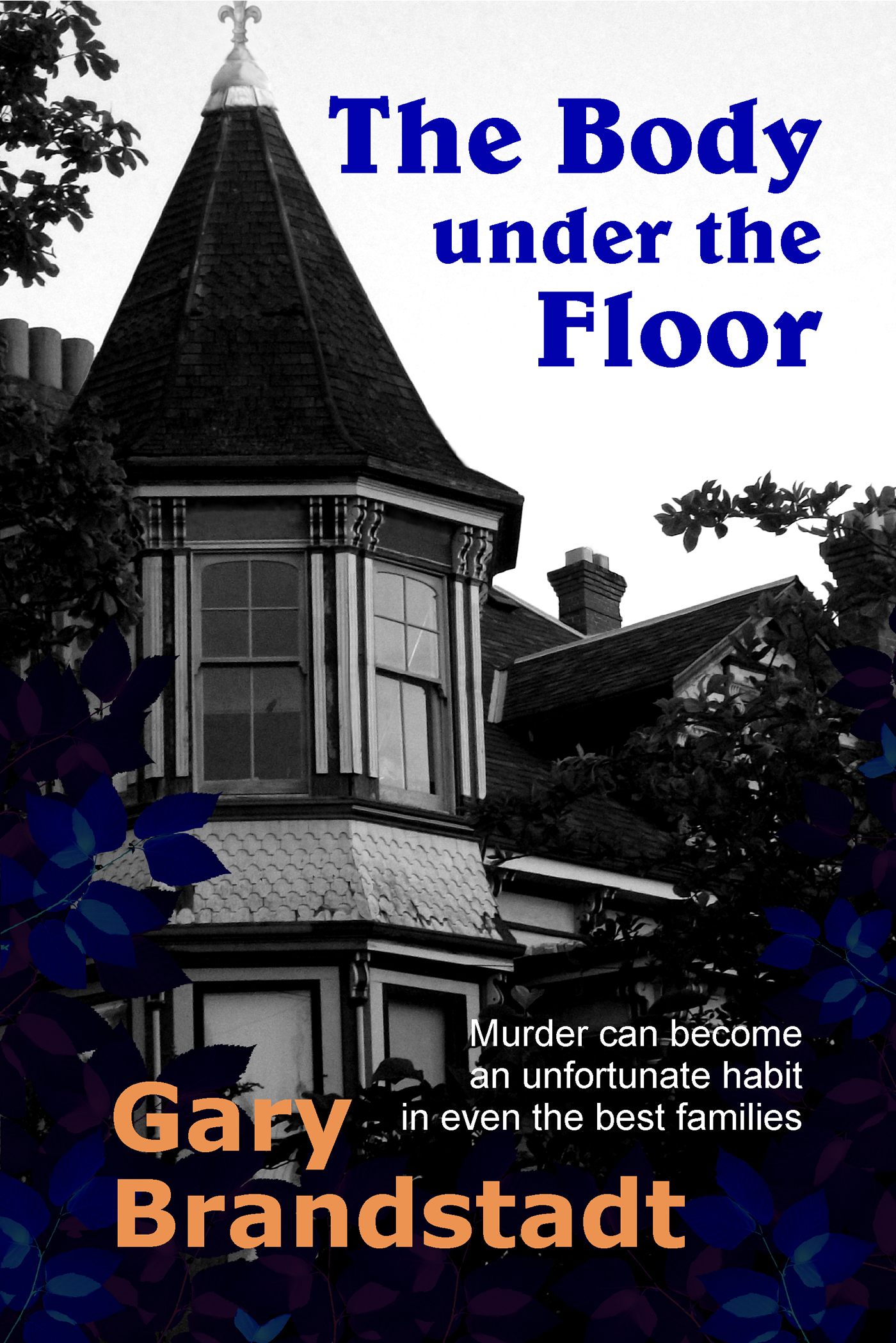 The Body under the Floor By: Gary Brandstadt