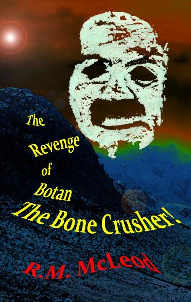 The Revenge of Botan the Bone Crusher