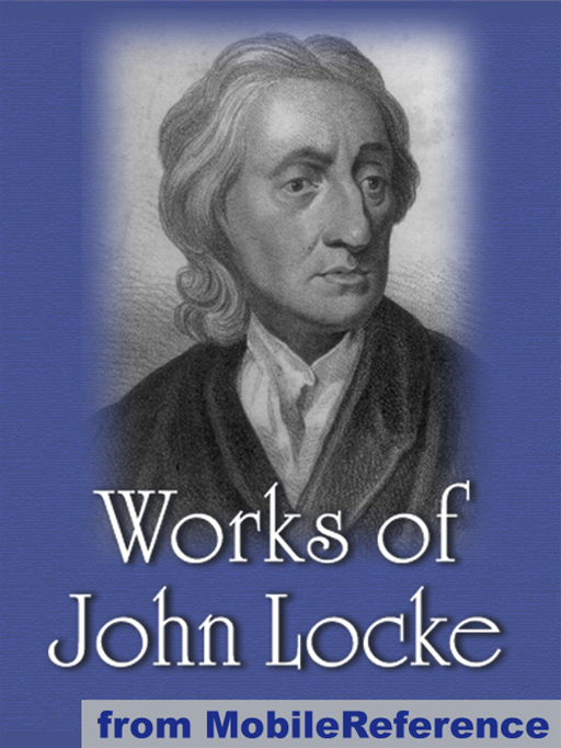 Works Of John Locke: Including Two Treatises Of Government, An Essay Concerning Human Understanding And More.  (Mobi Collected Works) By: John Locke