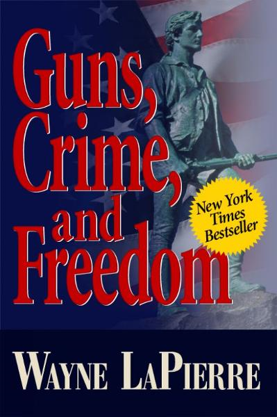Guns, Crime & Freedom By: Wayne LaPierre