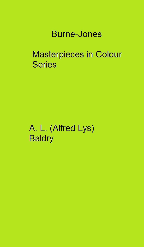 Burne-Jones  Masterpieces in Colour Series By: A. L. (Alfred Lys) Baldry