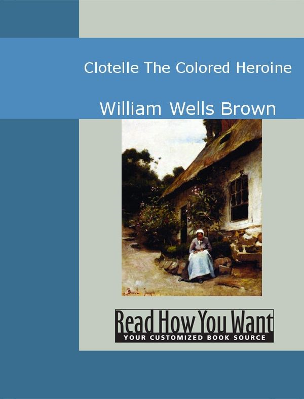 Clotelle: The Colored Heroine By: Brown,William Wells