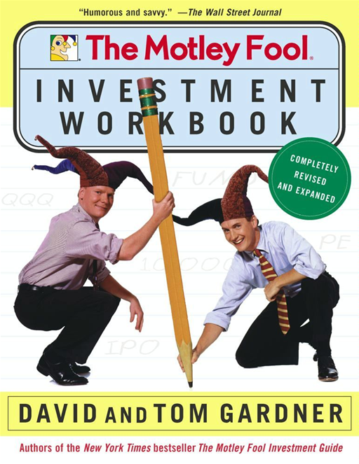 The Motley Fool Investment Workbook By: David Gardner,Tom Gardner