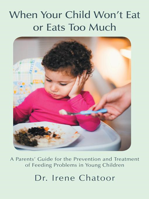When Your Child Wont Eat or Eats Too Much By: Irene Chatoor, MD