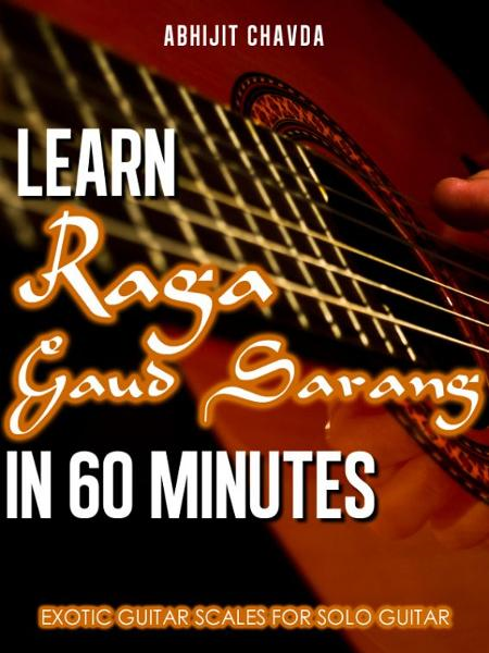 Learn Raga Gaud Sarang in 60 Minutes (Exotic Guitar Scales for Solo Guitar) By: Abhijit Chavda