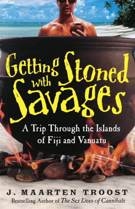 Getting Stoned with Savages By: J. Maarten Troost