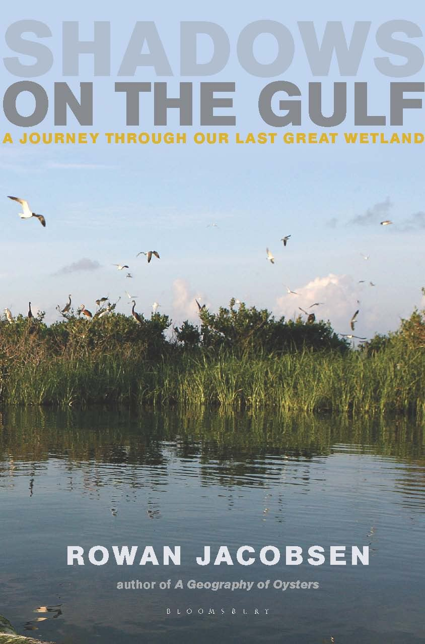Shadows on the Gulf: A Journey Through Our Last Great Wetland By: Rowan Jacobsen