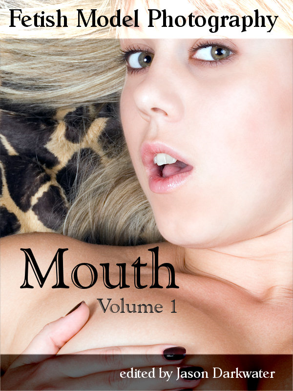 Fetish Model Photography: Mouth - Photos and Pictures of Girl Mouth Models, Vol. 1
