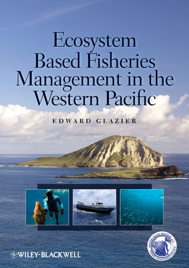 Ecosystem Based Fisheries Management in the Western Pacific By: Edward Glazier
