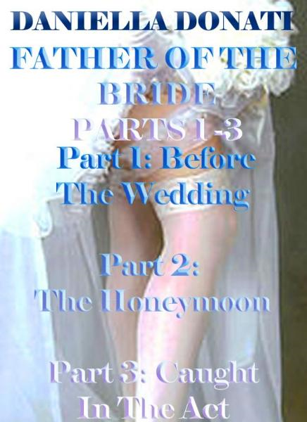 Father of the Bride Parts 1- 3: Before The Wedding, The Honeymoon, Caught In The Act