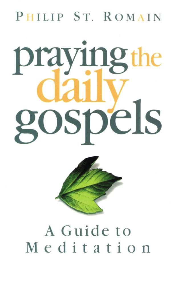 Praying the Daily Gospels By: St. Romain, Philip