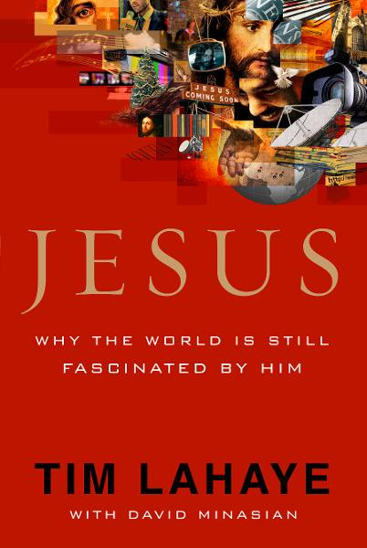 Jesus: Why the World Is Still Fascinated by Him By: Tim LaHaye