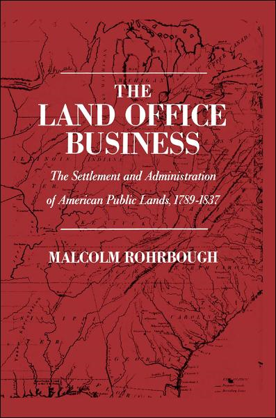The Land Office Business:The Settlement and Administration of American Public Lands, 1789-1837