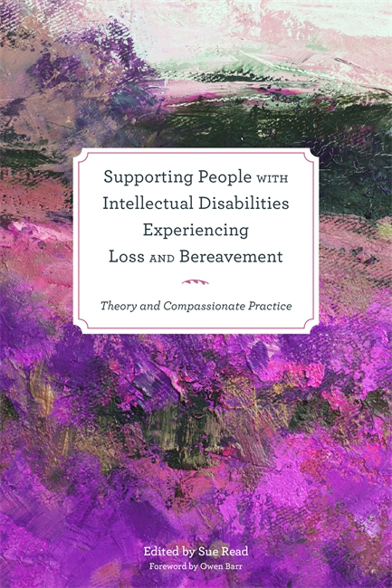Supporting People with Intellectual Disabilities Experiencing Loss and Bereavement Theory and Compassionate Practice